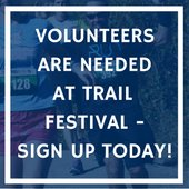 Volunteers are needed at Trail Festival - sign up today!